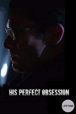 Его полное помешательство / His Perfect Obsession (2018)