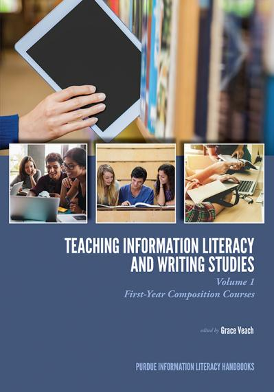 Teaching Information Literacy and Writing Studies Volume 1, First-Year Composition Courses